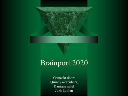Brainport 2020 Gamaakt door: Quincy wezenberg Danique sabel Joris koolen.