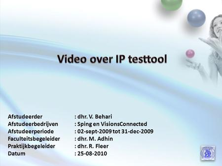 2 3 Eindpunt Draait op een pc High Definition Video over IP (Videocommunicatie) Diensten: - HD videocommunicatie - HD virtuele vergadering (video conference)