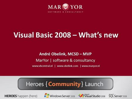 Visual Basic 2008 – What's new André Obelink, MCSD – MVP MarYor | software & consultancy www.vbcentral.nl | www.obelink.com | www.maryor.nl.