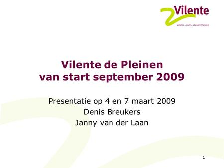 Vilente de Pleinen van start september 2009