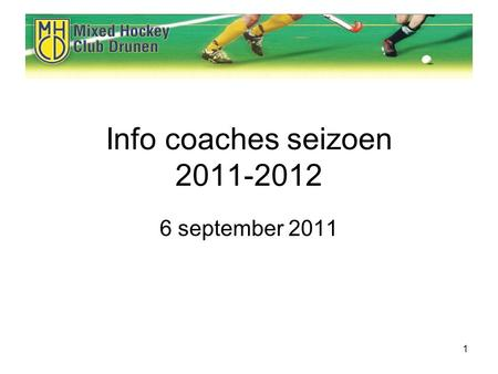 1 Info coaches seizoen 2011-2012 6 september 2011.