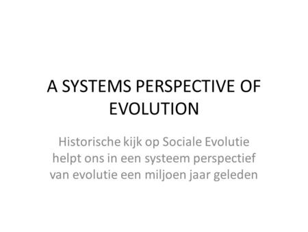 A SYSTEMS PERSPECTIVE OF EVOLUTION