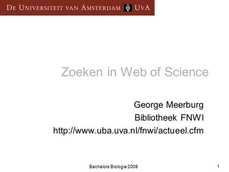 Bachelors Biologie 2008 1 Zoeken in Web of Science George Meerburg Bibliotheek FNWI