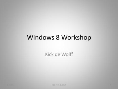 Windows 8 Workshop Kick de Wolff 9-7-2014HCC Kick de Wolff1.