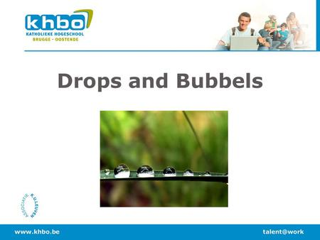 Drops and Bubbels.