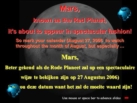 Mars, known as the Red Planet, it's about to appear in spectacular fashion! So mark your calender (August 27, 2006 )to watch throughout the month of August,