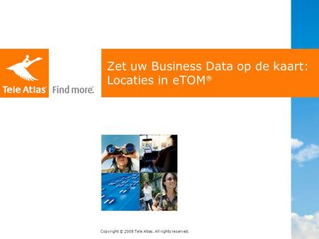 Copyright © 2008 Tele Atlas. All rights reserved. Zet uw Business Data op de kaart: Locaties in eTOM ®