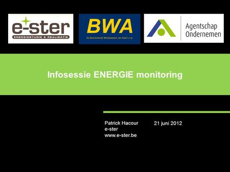 Patrick Hacour e-ster www.e-ster.be Infosessie ENERGIE monitoring 21 juni 2012.