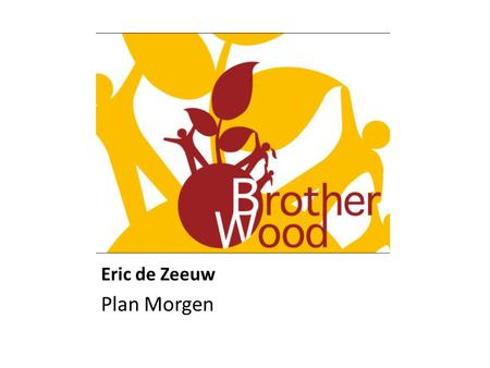 Eric de Zeeuw Plan Morgen Plan Morgen Brotherwood, Apeldoorn 23 april 2012.
