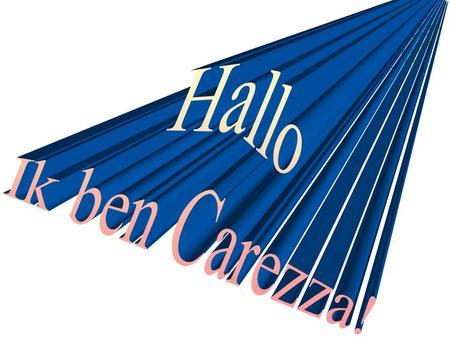 Hallo Ik ben Carezza!.