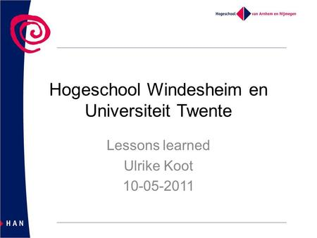 Hogeschool Windesheim en Universiteit Twente Lessons learned Ulrike Koot 10-05-2011.