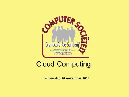 Cloud Computing woensdag 20 november 2013. Wat is Cloud Computing ? Cloud Computing.