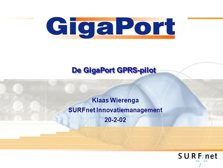 De GigaPort GPRS-pilot Klaas Wierenga SURFnet Innovatiemanagement 20-2-02.