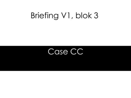 Briefing V1, blok 3 Case CC.