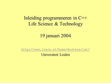 Inleiding programmeren in C++ Life Science & Technology 19 januari 2004  Universiteit Leiden.