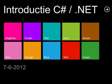 MagentaPurpleTeal PinkOrangeBlue LimeBrown RedGreen Introductie C# /.NET 7-6-2012.