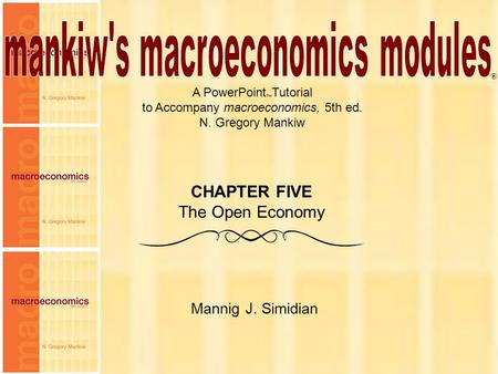 Chapter Five 1 A PowerPoint  Tutorial to Accompany macroeconomics, 5th ed. N. Gregory Mankiw Mannig J. Simidian ® CHAPTER FIVE The Open Economy.
