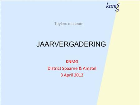 1 Teylers museum JAARVERGADERING KNMG District Spaarne & Amstel 3 April 2012.