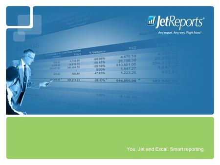 You, Jet and Excel. Smart reporting.