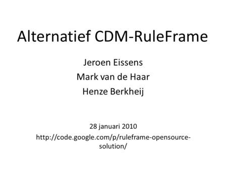 Alternatief CDM-RuleFrame Jeroen Eissens Mark van de Haar Henze Berkheij 28 januari 2010  solution/