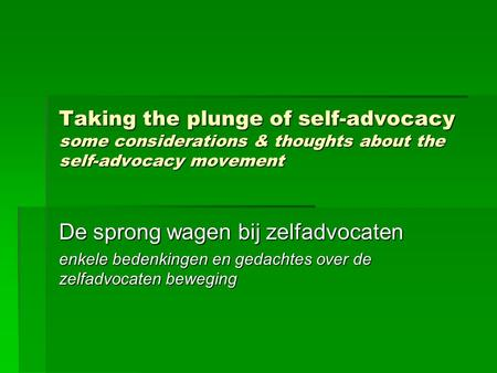 Taking the plunge of self-advocacy some considerations & thoughts about the self-advocacy movement De sprong wagen bij zelfadvocaten enkele bedenkingen.
