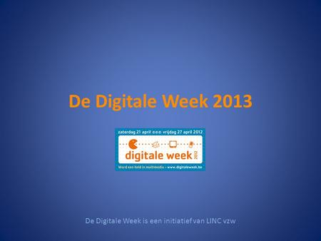 De Digitale Week 2013 Infomomenten De Digitale Week is een initiatief van LINC vzw.