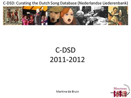 C-DSD: Curating the Dutch Song Database (Nederlandse Liederenbank) C-DSD 2011-2012 Martine de Bruin.