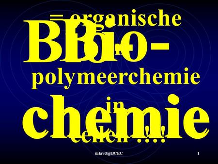 = organische en polymeerchemie in cellen !!!!