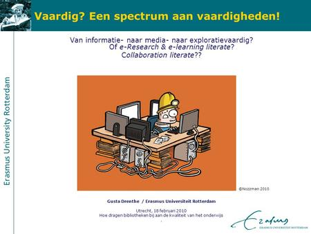Vaardig? Een spectrum aan vaardigheden! Van informatie- naar media- naar exploratievaardig? Of e-Research & e-learning literate? Collaboration literate??