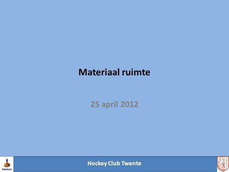 Hockey Club Twente Materiaal ruimte 25 april 2012.