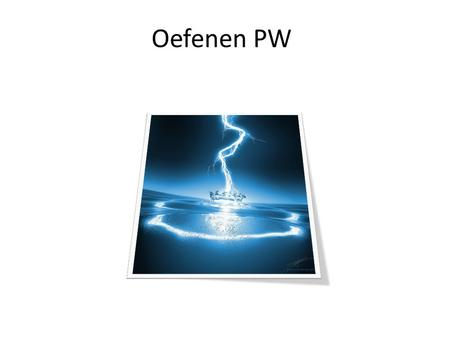 Oefenen PW.