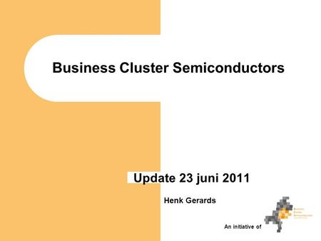 Business Cluster Semiconductors Update 23 juni 2011 Henk Gerards An initiative of.