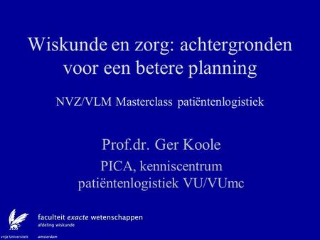 Prof.dr. Ger Koole PICA, kenniscentrum patiëntenlogistiek VU/VUmc