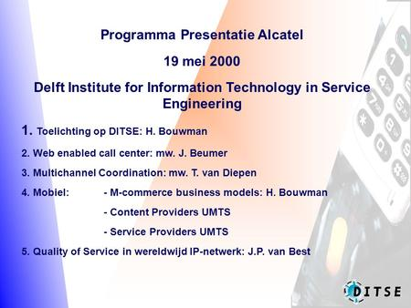 Programma Presentatie Alcatel 19 mei 2000 Delft Institute for Information Technology in Service Engineering 1. Toelichting op DITSE: H. Bouwman 2. Web.