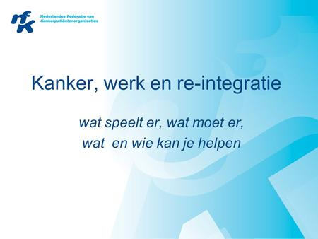 Kanker, werk en re-integratie