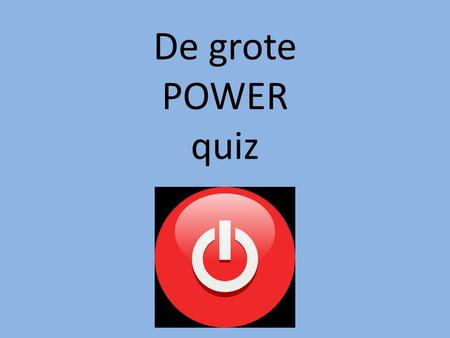 De grote POWER quiz.