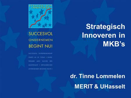 29 mei 2007BKD Business Class 2007 Strategisch Innoveren in MKB's dr. Tinne Lommelen MERIT & UHasselt.