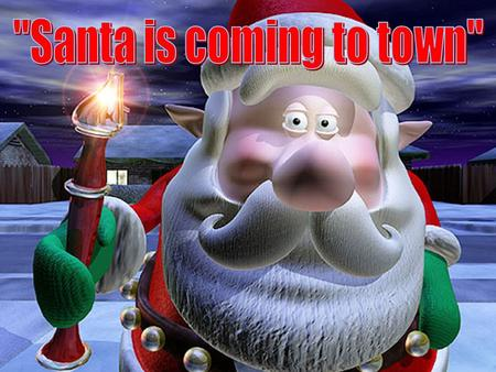 Santa is coming to town.