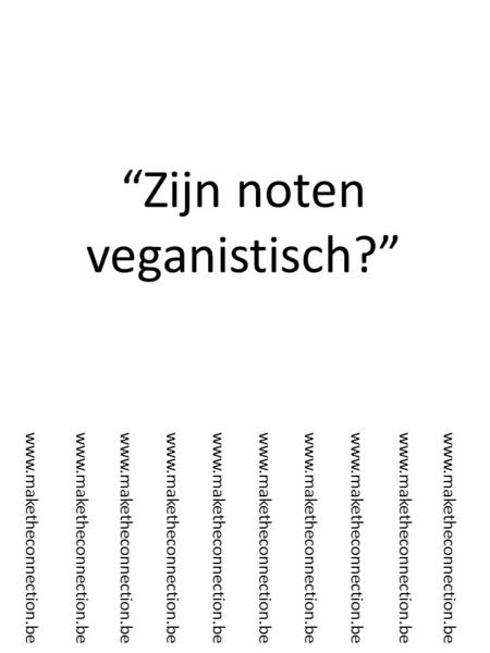 """Zijn noten veganistisch?"" www.maketheconnection.be."