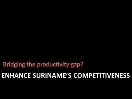 ENHANCE SURINAME'S COMPETITIVENESS. Product The Human factor.