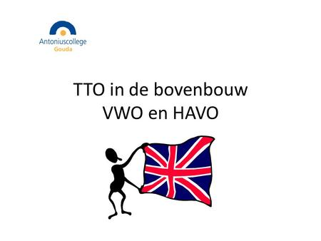 TTO in de bovenbouw VWO en HAVO. Aanbod 5 VWO en HAVO HAVO CAE= Cambridge Advanced English P.E. and P.O.R VWO IB= International Baccalaureate GPR= Global.