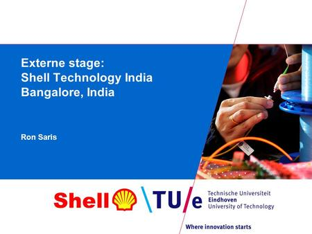 Shell Externe stage: Shell Technology India Bangalore, India Ron Saris.