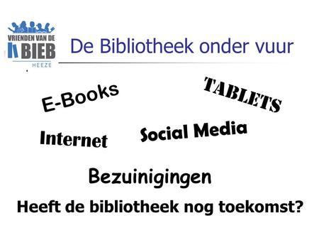 Presentatie vereniging vosabb ppt video online download de bibliotheek onder vuur e books tablets internet social media bezuinigingen heeft de bibliotheek nog fandeluxe Images