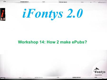 IFontys 2.0 Workshop 14: How 2 make ePubs?. Inleiders Henk Lingers Francois Lier.