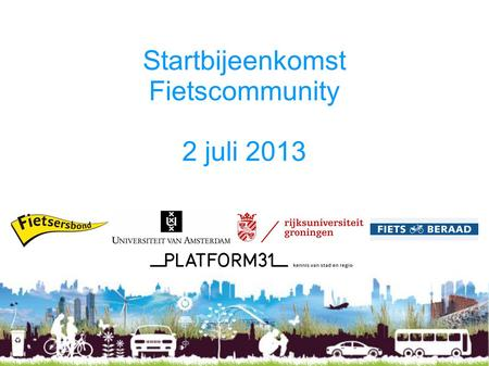 Startbijeenkomst Fietscommunity 2 juli 2013. Agenda 13.30 uur: Welkom 13.50 uur: 'The role of the bicycle as an egress and access mode for multimodal.