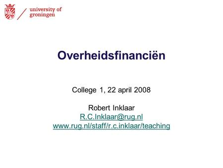 Overheidsfinanciën College 1, 22 april 2008 Robert Inklaar