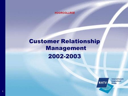1 HOORCOLLEGE Customer Relationship Management 2002-2003.