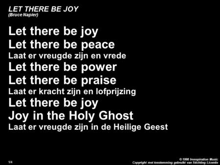 Copyright met toestemming gebruikt van Stichting Licentie © 1998 Ironspiration Music 1/4 LET THERE BE JOY (Bruce Napier) Let there be joy Let there be.