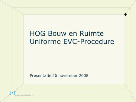 HOG Bouw en Ruimte Uniforme EVC-Procedure Presentatie 26 november 2008.