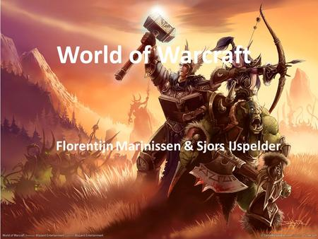 World of Warcraft Florentijn Marinissen & Sjors IJspelder.